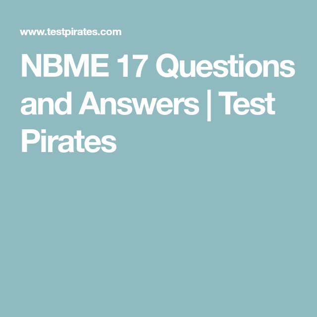 NBME 17 Questions and Answers | Test Pirates | usmle