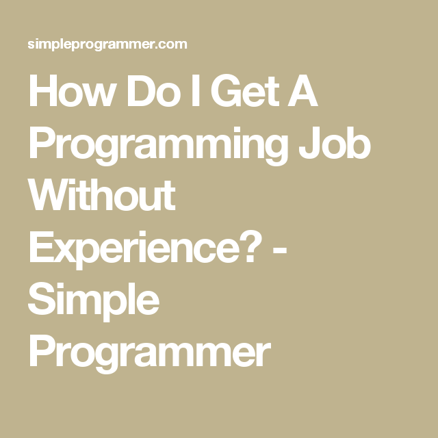 How Do I Get A Programming Job Without Experience Simple Programmer How Do I Get Job Programmer