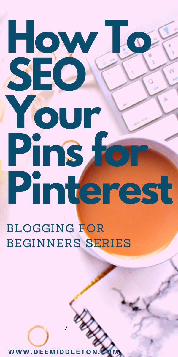 How to SEO your Pins for Pinterest: Blogging for Beginners