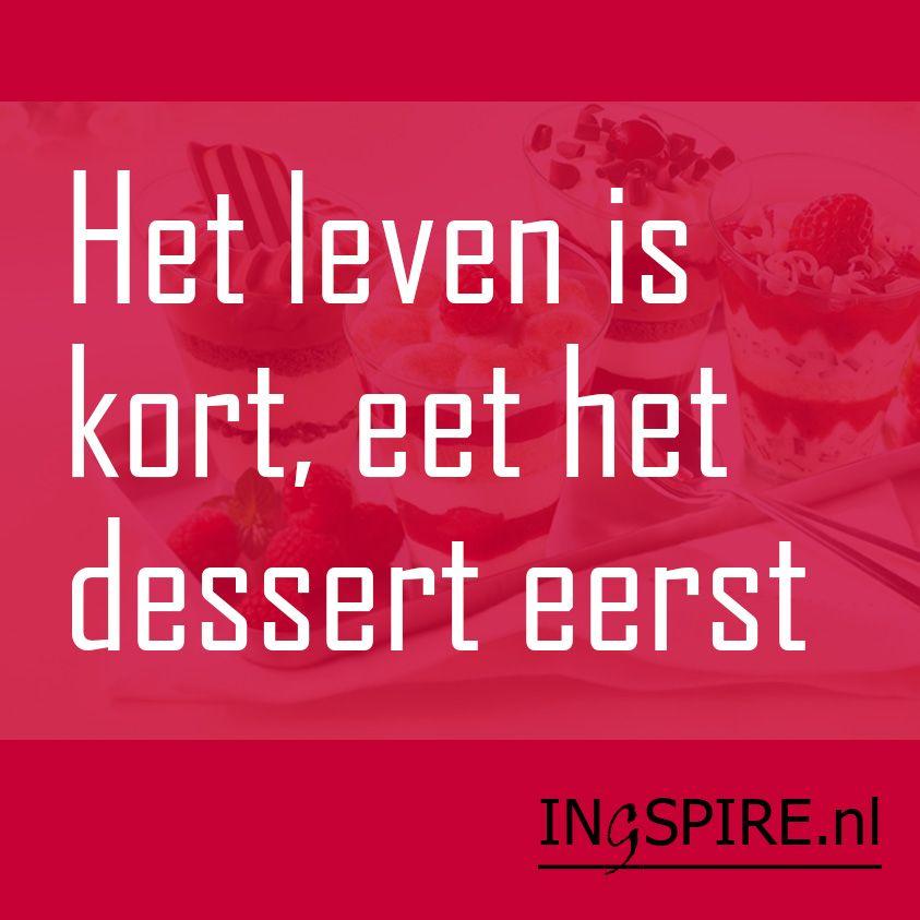 Grappige Citaten Eten : Spreuk het leven is kort eet dessert eerst