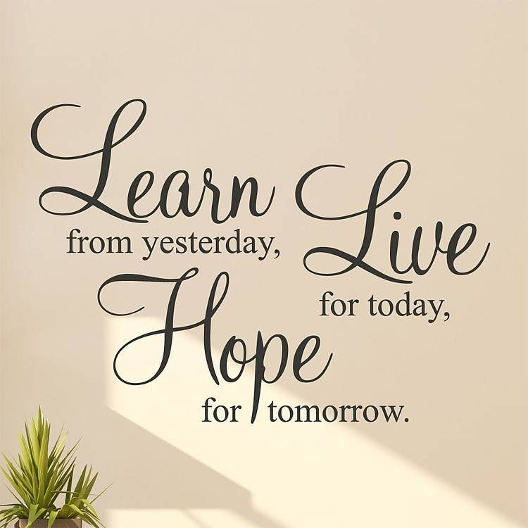 Learn from yesterday live for today hope for tomorrow for Living room quotes sayings