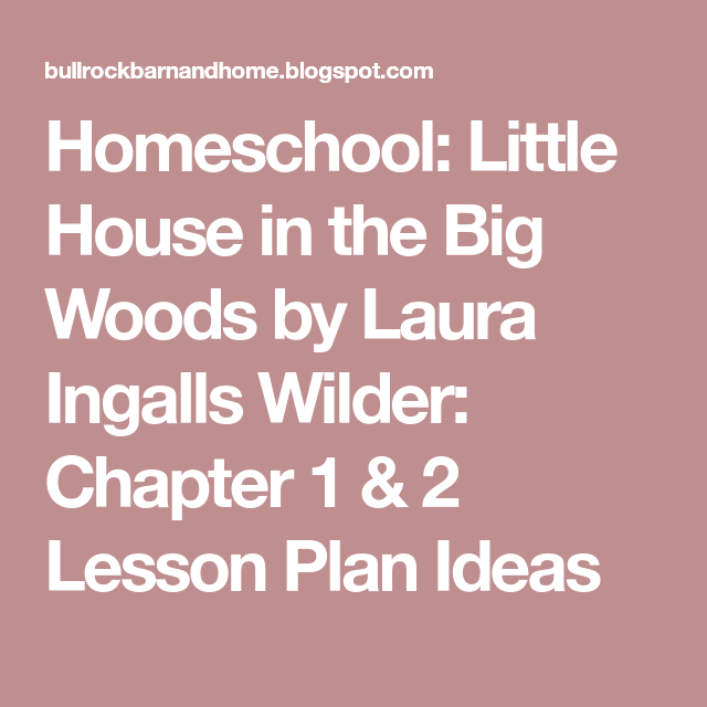 Homeschool Little House In The Big Woods By Laura Ingalls Wilder