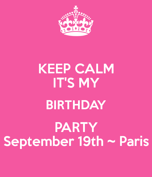 'KEEP CALM IT'S MY BIRTHDAY PARTY September 19th ~ Paris' Poster