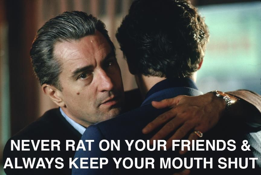Never Rat On Your Friends Always Keep Your Mouth Shut The
