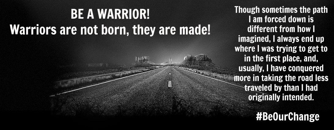 BE A WARRIOR - Written by Christina Elizabeth Woodard #BeOurChange  www.beourchange.org