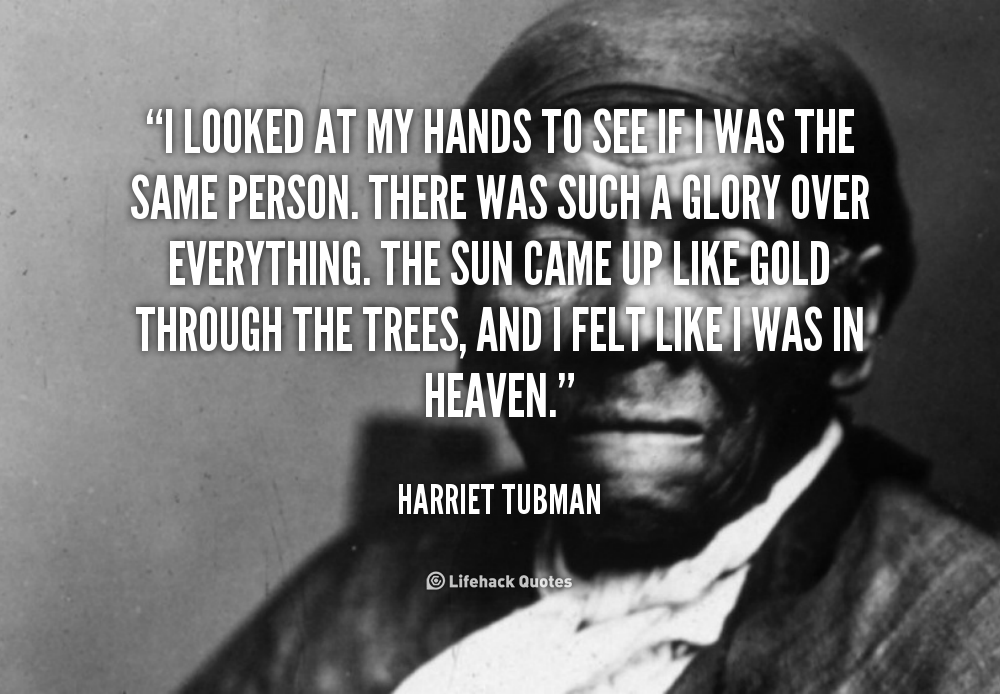 Harriet Tubman Quotes Beauteous Quote Harriet Tubman I Looked At My Hands To See 142387 1 Png