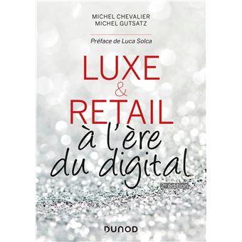 Luxe Et Retail A L Ere Du Digital A L Ere Du Digital 2nde Edition Broche Michel Chevalier Michel Gutsatz Achat Livre Ou Ebook Lecture En Ligne Regle De Jeu Livre