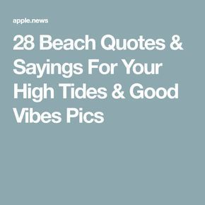 28 Beach Quotes Sayings For Your High Tides Good Vibes Pics
