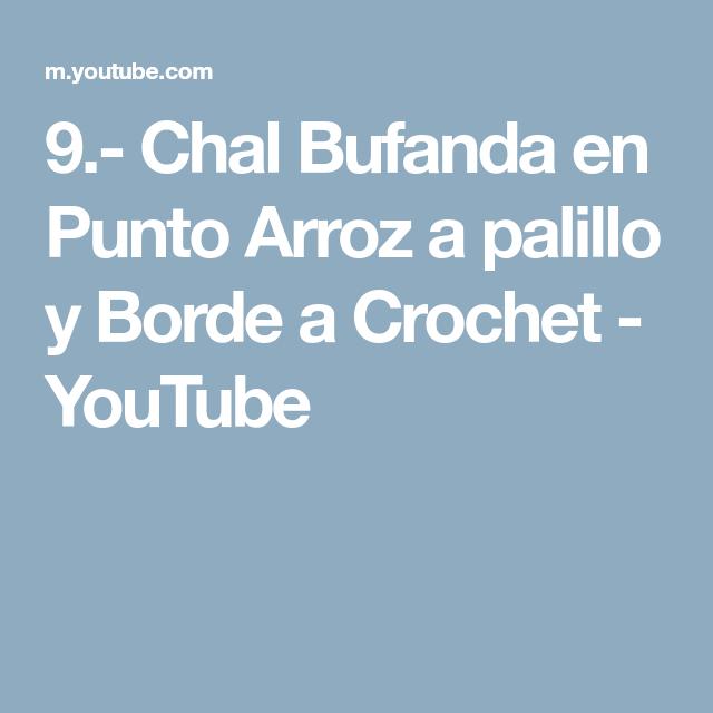 9.- Chal Bufanda en Punto Arroz a palillo y Borde a Crochet - YouTube