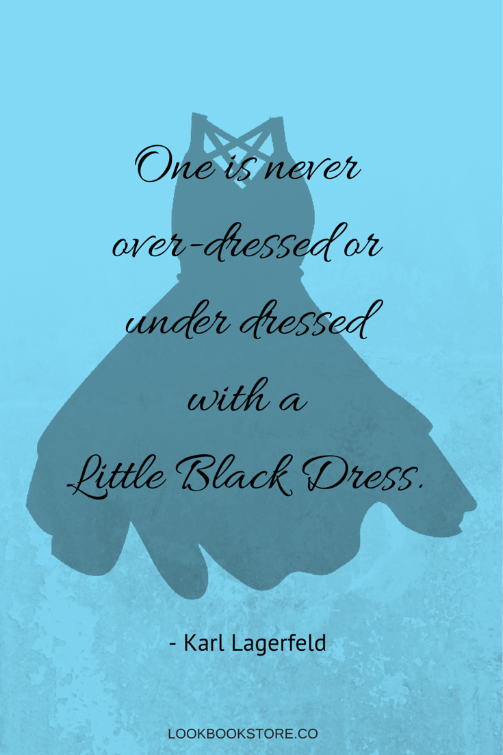 Black dress quotes pinterest - One Is Never Over Dressed Or Under Dressed With A Little Black Dress Karl Lagerfeld