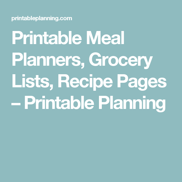 Printable Meal Planners, Grocery Lists, Recipe Pages – Printable Planning