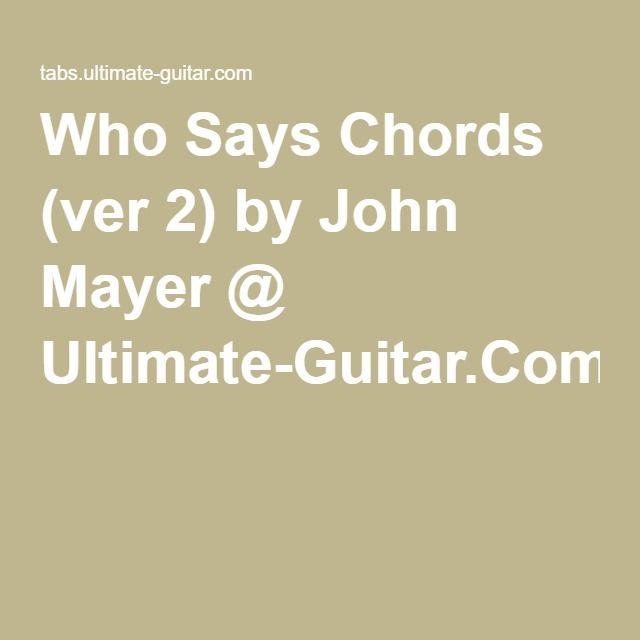 Who Says Chords (ver 2) by John Mayer @ Ultimate-Guitar.Com | Guitar ...