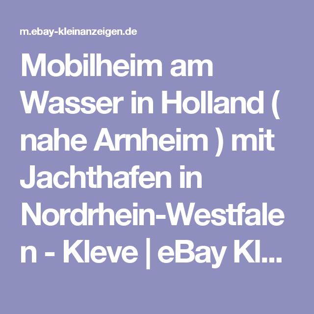 Mobilheim Am Wasser In Holland Nahe Arnheim Mit Jachthafen In Nordrhein Westfalen Kleve Ebay Kleinanzeigen Mobilheim Holland Ebay Kleinanzeigen