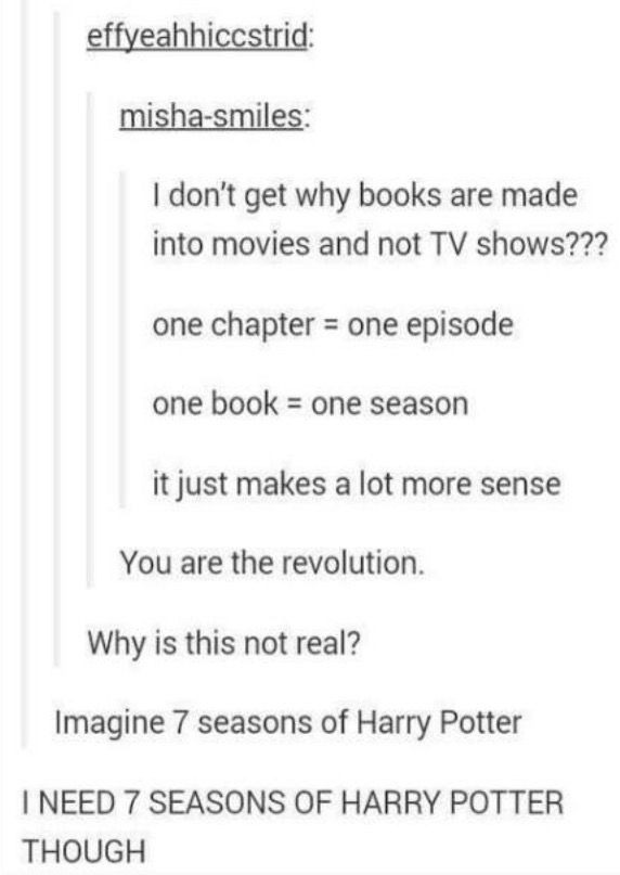 So many season of every book we love over and over again. Not just in book form but it lasts hours and hours. That way you have to devote yourself to it as a book and you have more opportunities to fall in love all over again.
