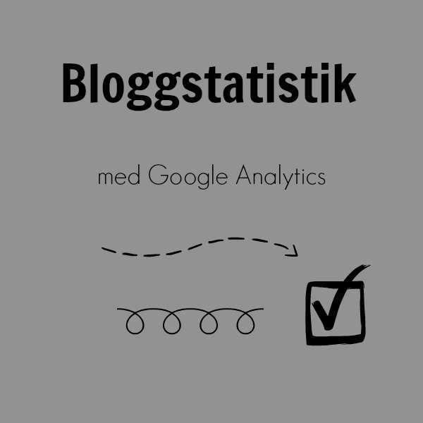 Bloggstatistik med Google Analytics - så får du grym statistik