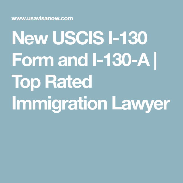 New Uscis I 130 Form And I 130 A Top Rated Immigration Lawyer Us
