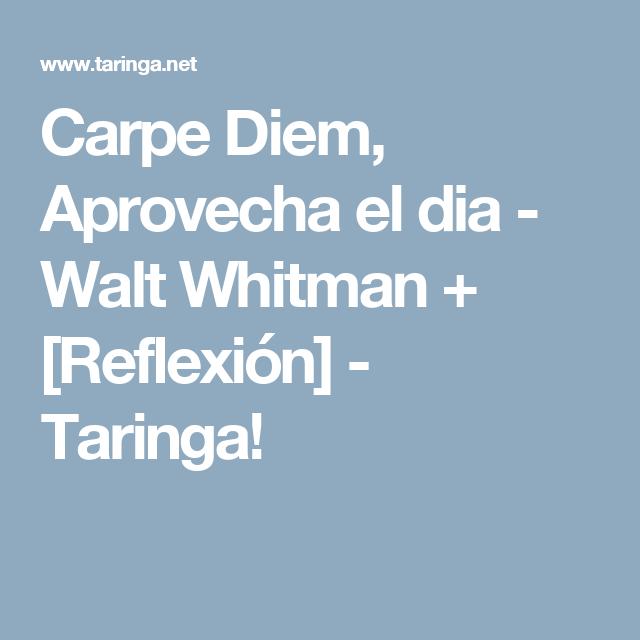 Carpe Diem Aprovecha El Dia Walt Whitman Reflexion
