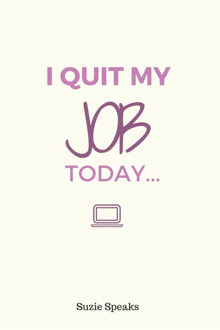 I Quit My Job Today Job Quotes Leaving A Job Quotes I Quit My Job