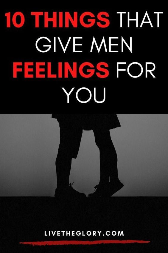 10 things that give men feelings for you