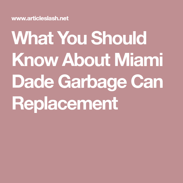 What You Should Know About Miami Dade Garbage Can Replacement