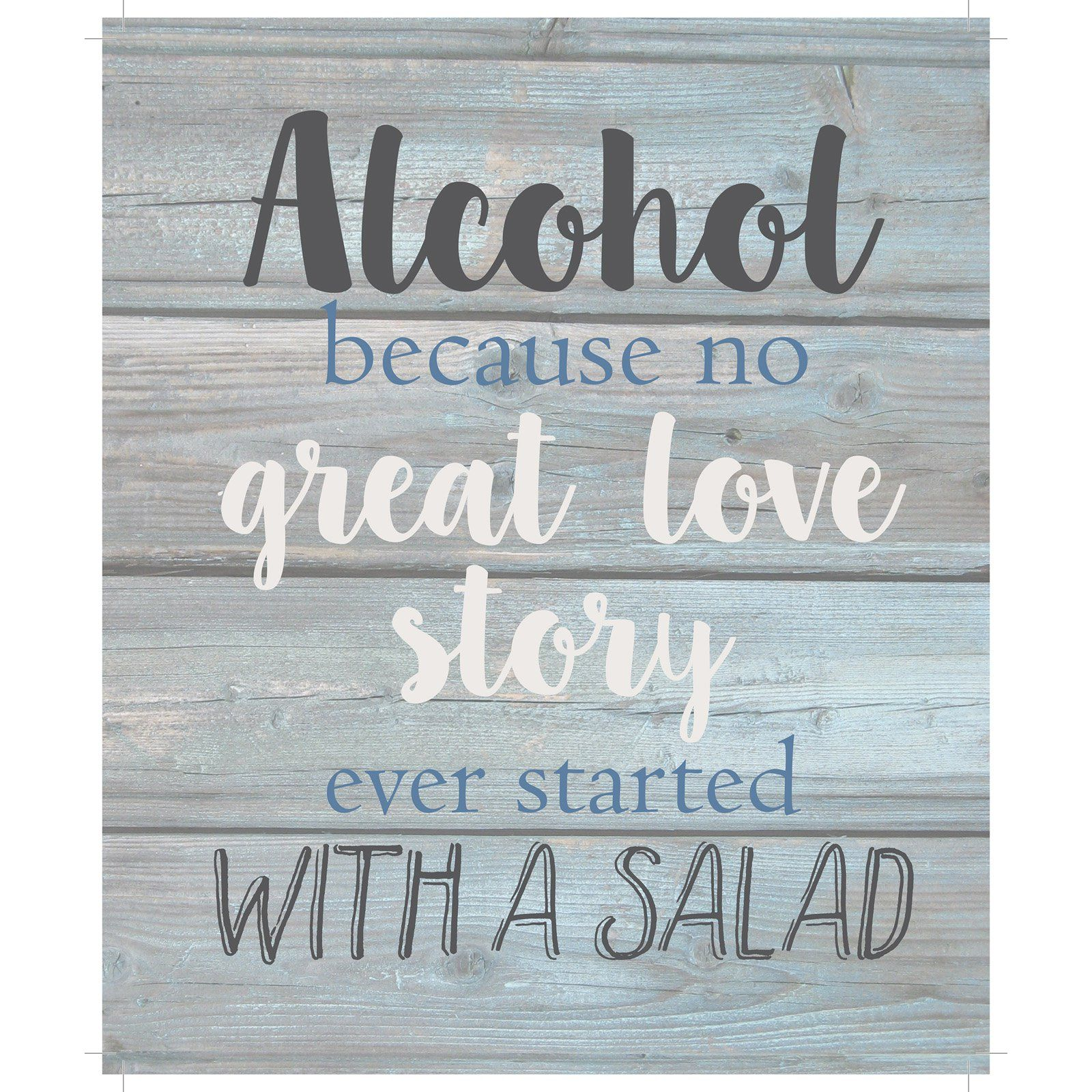TIAB Alcohol Because No Great Love Story Ever Started With A Salad Wall Art White