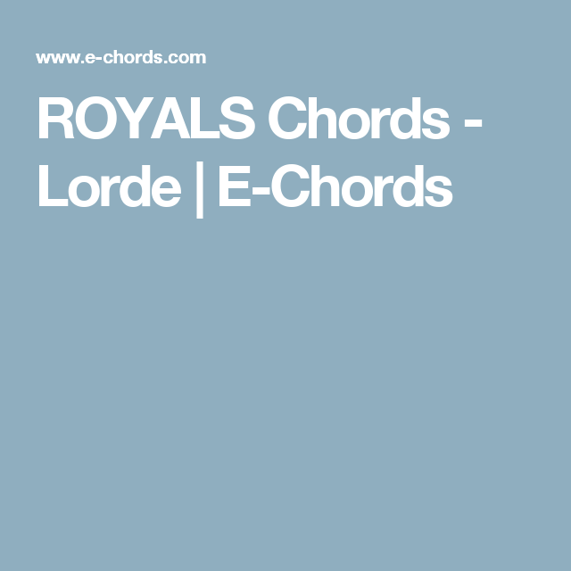 ROYALS Chords - Lorde | E-Chords | Keira-lah lah songs | Pinterest ...