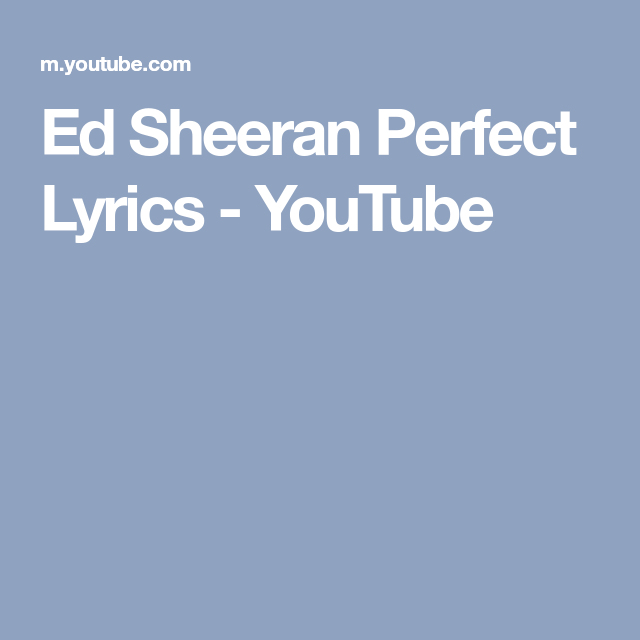 Ed Sheeran Perfect Lyrics Youtube Ed Sheeran Lyrics Perfection