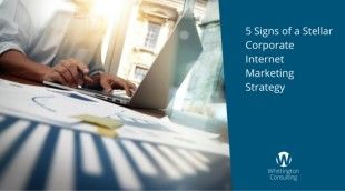 5 Signs Of A Stellar Corporate Internet Marketing Strategy