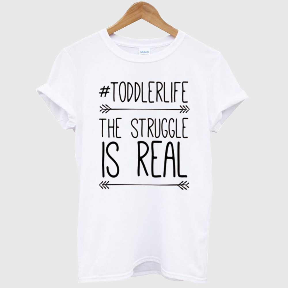 Toddlerlife Struggle Is Real Tshirt