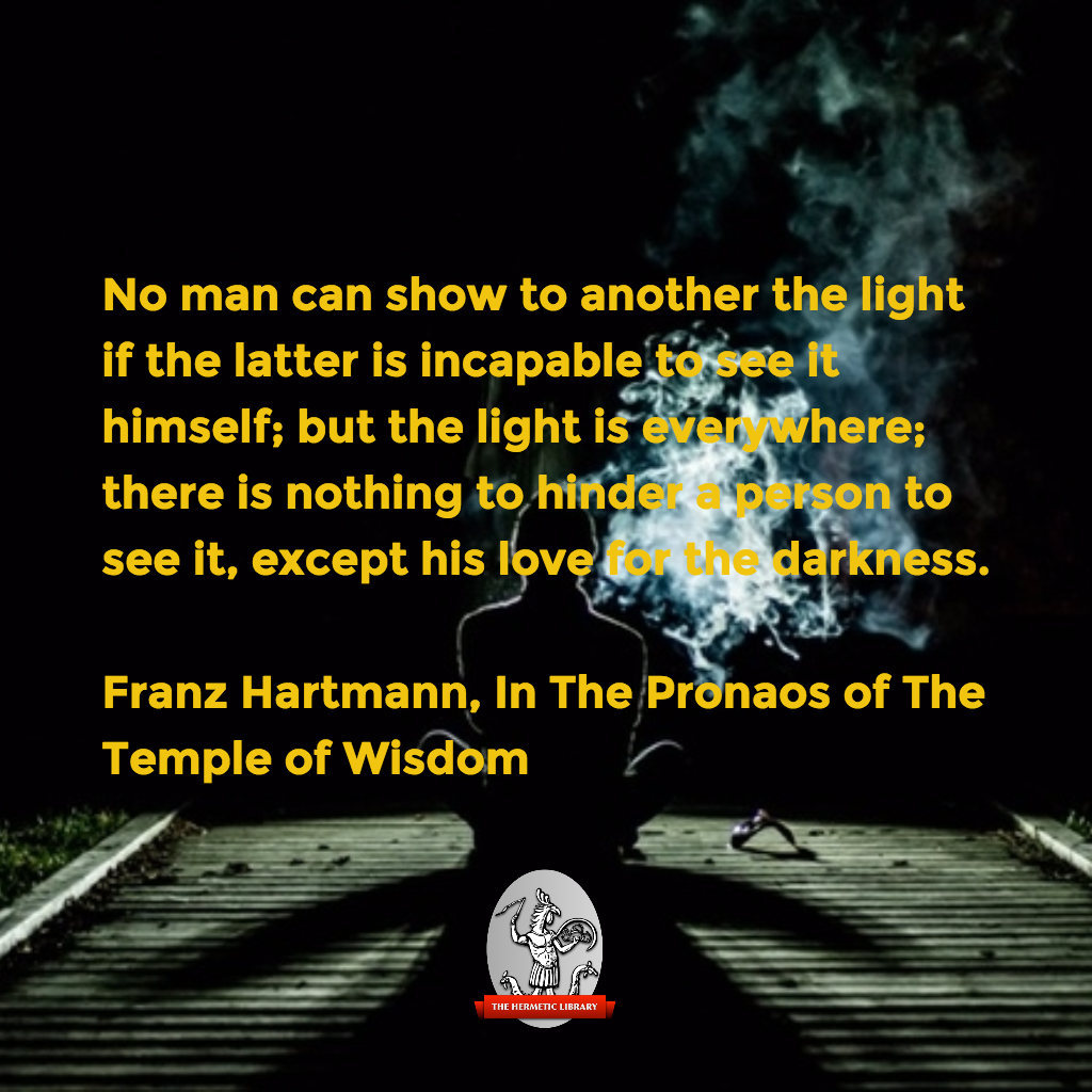 """""""the light is everywhere … nothing to hinder a person to see it, except his love for the darkness.""""—FH, Pronaos"""