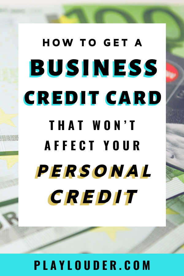 How To Get A Business Credit Card That Won T Affect Your Personal Credit In 2020 Business Credit Cards Credit Card Hacks Good Credit