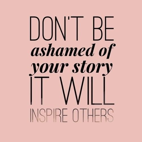 Be proud of your story.