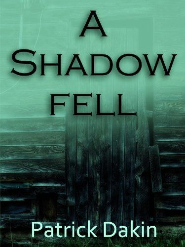 A SHADOW FELL by Patrick Dakin, http://www.amazon.com/dp/B008NEZZX2/ref=cm_sw_r_pi_dp_8idhsb0Z63P17