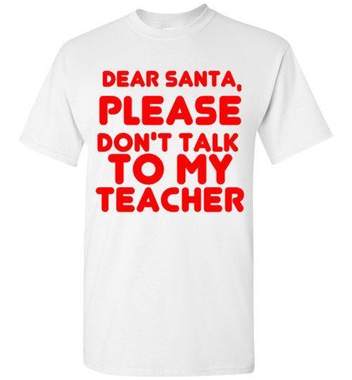 Dear Santa Please Don't Talk To My Teacher