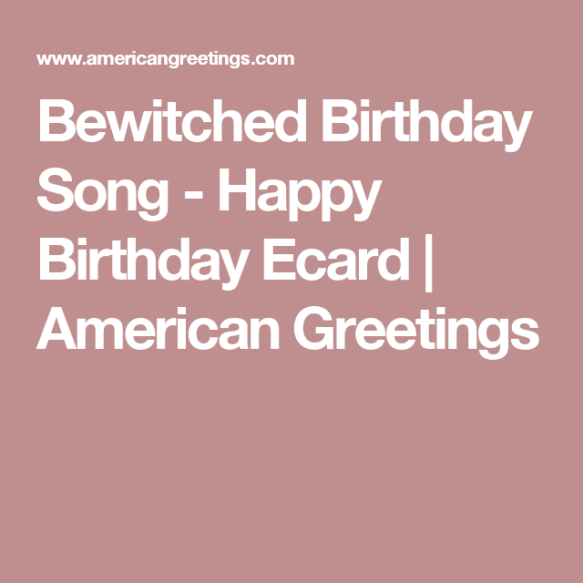 Ecard bewitched birthday song birthday songs happy birthday bewitched birthday song ecard sharing ecards from american greetings is quick easy and shows you care visit us today for heartfelt happy birthday ecards bookmarktalkfo Choice Image