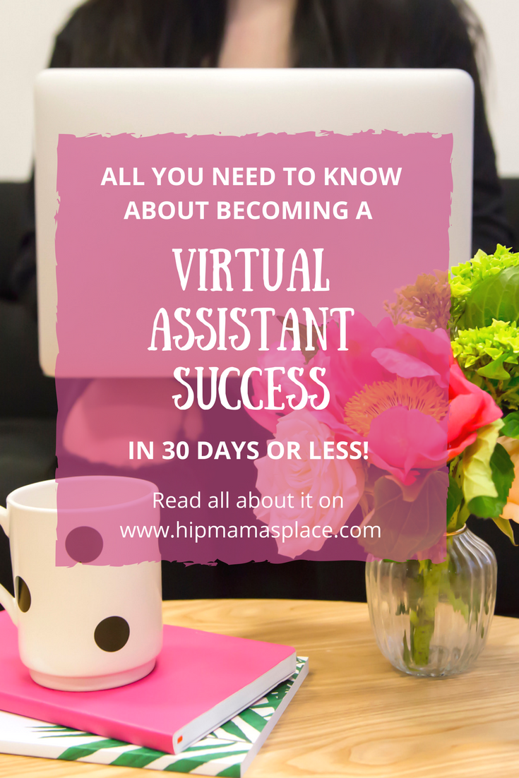 Find out all that you need to know about becoming a successful virtual assistant - in 30 days or less!  Visit www.hipmamasplace.com for all the details!  #workfromhome #virtualassistant #extraincome #WAHM