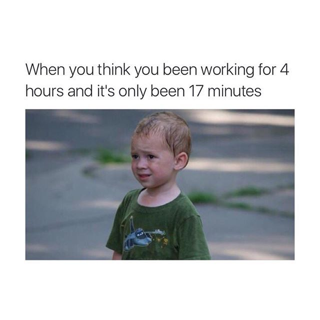 When You Think You Ve Been Working For 4 Hours Work Memes Work Humor Nurse Jokes