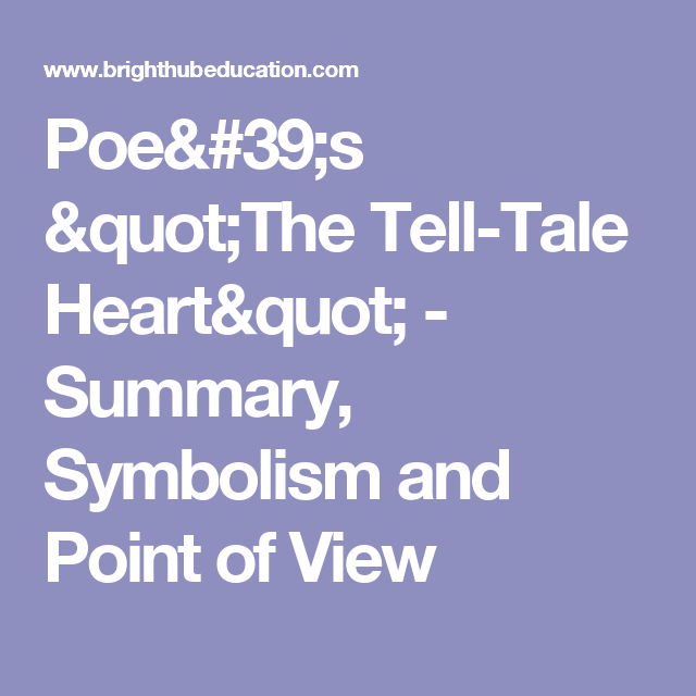 Poes The Tell Tale Heart Summary Symbolism And Point Of View
