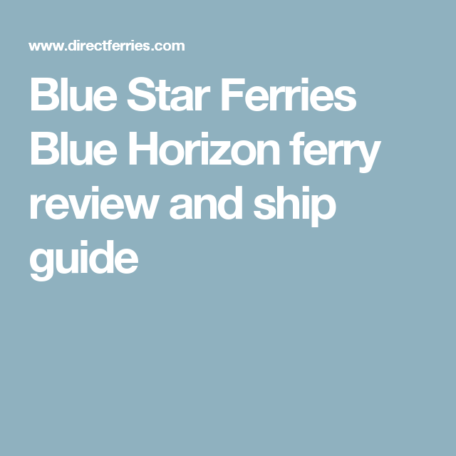 Blue Star Ferries Blue Horizon ferry review and ship guide | Greece