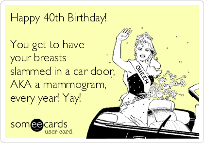 Happy 40th Birthday You get to have your breasts slammed in a car – Humorous 40th Birthday Cards