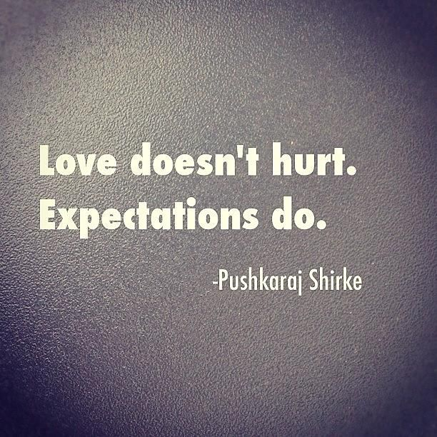 Love Hurts Love Quotes Typos By Pushkaraj Shirke Expectation Quotes Hurt Quotes Feeling Hurt Quotes