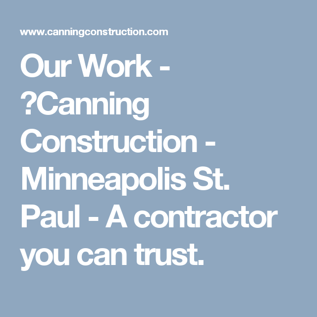 Our Work - �Canning Construction - Minneapolis St. Paul - A contractor you can trust.