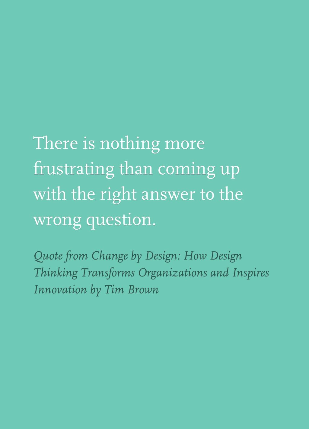 Quote From Change By Design How Design Thinking Transforms Organizations And Inspires Innovation By Tim Brown Design Thinking Book Quotes Innovation