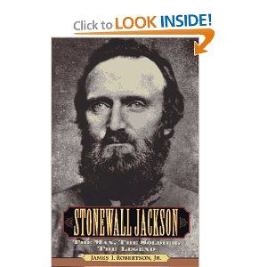 Stonewall Jackson The Man The Soldier The Legend You Can Be In Love With A Man Who Died Over 100 Years Befor Stonewall Jackson Book Worth Reading Stonewall
