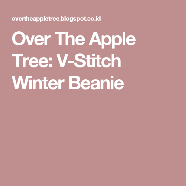 Over The Apple Tree: V-Stitch Winter Beanie