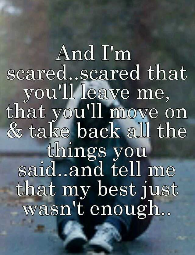 im scared of not being with you