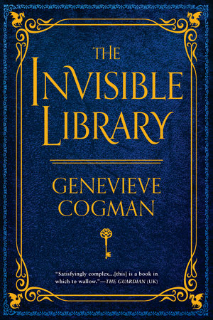 The Invisible Library by Genevieve Cogman: 9781101988640 | PenguinRandomHouse.com: Books