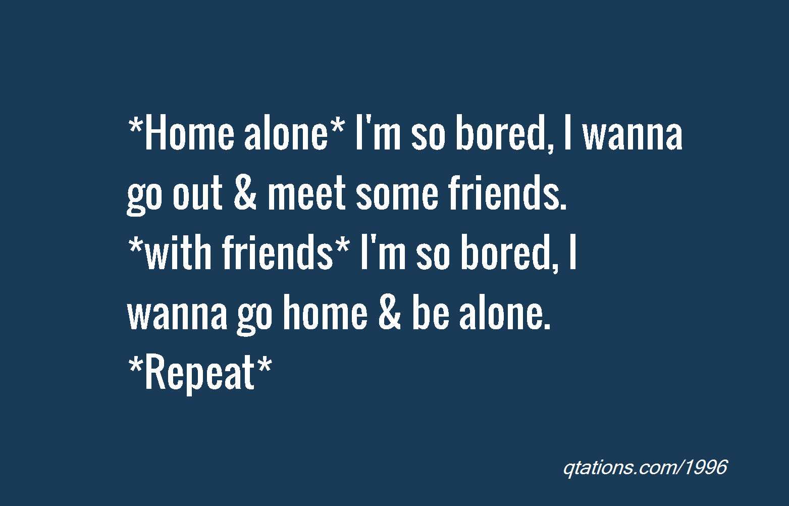 I M Bored Quotes Alone I M So Bored I Wanna Go Out Meet Some Friends With Friends I Bored Quotes Silly Quotes Funny Minion Quotes