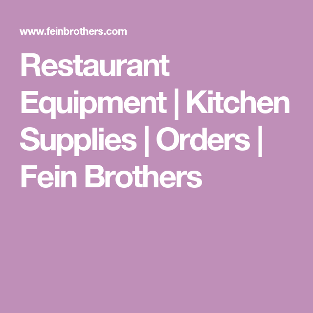 Restaurant Equipment | Kitchen Supplies | Orders | Fein Brothers
