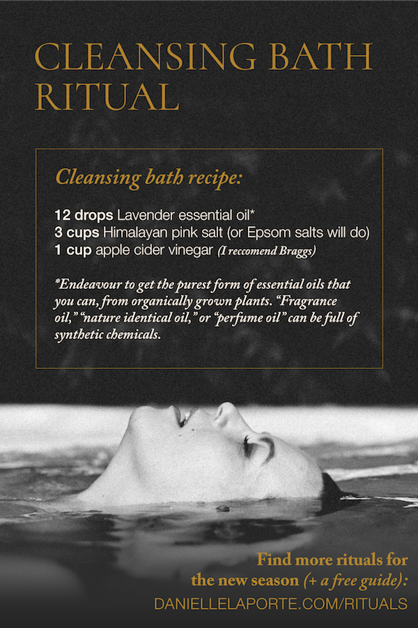 Here's one of my favourite CLEANSING rituals: Draw a bath to